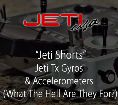 Jeti Tx Gyros & Accelerometers (What The Hell Are They For?)