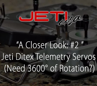 A Closer Look: #2 Jeti Ditex Telemetry Servos (Need 3600° of Rotation?)